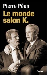 Pierre Péan - Le monde selon K. - 2009